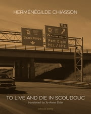 To Live and Die in Scoudouc ebook by Herménégilde Chiasson, Jo-Anne Elder