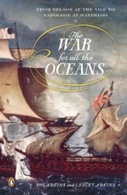 The War for All the Oceans - From Nelson at the Nile to Napoleon at Waterloo ebook by Roy Adkins,Lesley Adkins