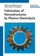 Fabrication of Nanostructures by Plasma Electrolysis ebook by Mahmood Aliofkhazraei,Alireza Sabour Rouhaghdam