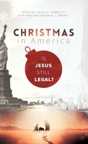 Christmas in America: Is Jesus Still Legal? ebook by David C. Gibbs III,Barbara Weller