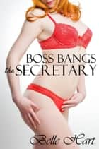 Boss Bangs the Secretary ebook by Belle Hart