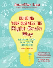 Building Your Business the Right-Brain Way - Sustainable Success for the Creative Entrepreneur ebook by Jennifer Lee,Kate Prentiss