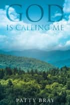 God Is Calling Me ebook by Patty Bray