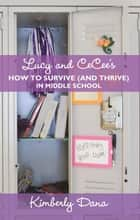 Lucy and Cecee'S How to Survive (And Thrive) in Middle School ebook by Kimberly Dana