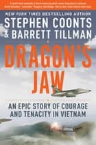 Dragon's Jaw - An Epic Story of Courage and Tenacity in Vietnam eBook by Stephen Coonts, Barrett Tillman