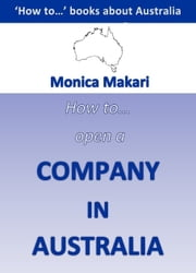 How to open a company in Australia? ebook by Monica Makari