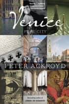 Venice - Pure City ebook by Peter Ackroyd