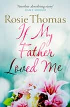 If My Father Loved Me eBook by Rosie Thomas