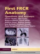 First FRCR Anatomy ebook by Andrew Dunn,Andrew Healey,Dr Usman Shaikh,Dr John Curtis,Dr Rebecca Hanlon,Dr David White,Dr Jane Belfield,Dr Elizabeth Kneale,Dr Peter Dangerfield,Dr Hilary Fewins
