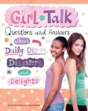 Girl Talk - Questions and Answers about Daily Dramas, Disasters, and Delights ebook by Nancy Jean Loewen,Julissa Mora