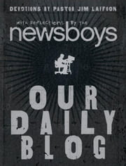 Our Daily Blog - Devotions by Pastor Jim Laffoon ebook by Newsboys,Jim Laffoon