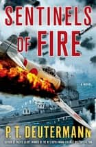 Sentinels of Fire - A Novel ebook by P. T. Deutermann