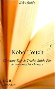 Kobo Touch: Ultimate Tips & Tricks Guide For Kobo reader Owners ebook by Kobo.Web.Store.Products.Fields.ContributorFieldViewModel