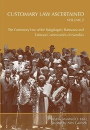 Customary Law Ascertained Volume 2: The Customary Law of the Bakgalagari, Batswana and Damara Communities of Namibia ebook by Hinz, O.