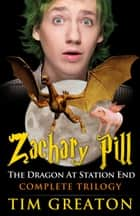 Zachary Pill, The Dragon at Station End, Trilogy ebook by Tim Greaton