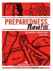 PREPAREDNESS NOW! - An Emergency Survival Guide (Expanded and Revised Edition) ebook by Aton Edwards