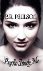Psycho Inside Me - The Psycho series, #2 ebook by B.R. Paulson
