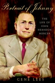 Portrait of Johnny - The Life of John Herndon Mercer ebook by Gene Lees