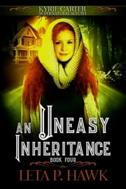 An Uneasy Inheritance - Kyrie Carter: Supernatural Sleuth, #4 ebook by Leta Hawk