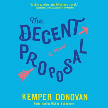 The Decent Proposal - A Novel audiobook by Kemper Donovan