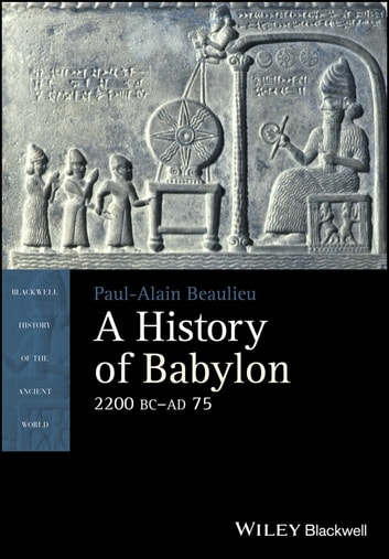 A History of Babylon, 2200 BC - AD 75 ebook by Paul-Alain Beaulieu