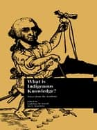 What is Indigenous Knowledge? - Voices from the Academy ebook by Ladislaus M. Semali, Joe L. Kincheloe, Ladislaus M. Semali,...