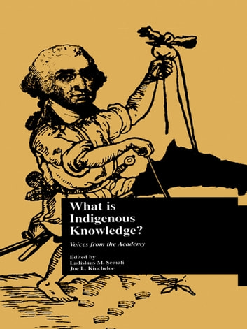 What is Indigenous Knowledge? - Voices from the Academy ebook by Ladislaus M. Semali,Joe L. Kincheloe,Ladislaus M. Semali