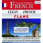 Clean French Slang - Avoid Embarrassment and Speak the Clean and Familiar Language of French Speakers audiobook by Mark Frobose