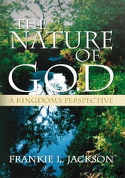The Nature of God ebook by Frankie L. Jackson