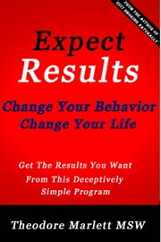 Change Your Behavior - Change Your Life: Changes for Personal Development and Success in Life ebook by Theodore Marlett