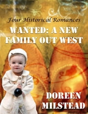 Wanted: A New Family Out West (Four Historical Romances) ebook by Doreen Milstead