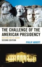 The Challenge of the American Presidency - Washington to Obama ebook by Philip Abbott