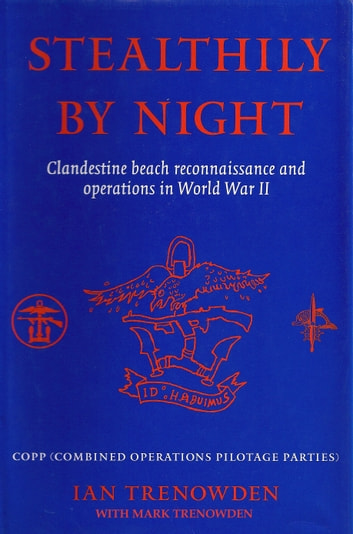 Stealthily by Night - COPP (Combined Operations Pilotage Parties) - Clandestine Beach Reconnaissance And Operations In World War II ebook by Ian Trenowden