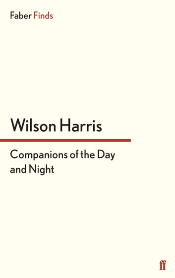 Companions of the Day and Night ebook by Wilson Harris