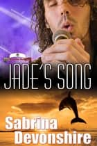 Jade's Song - South of the Border, #2 ebook by Sabrina Devonshire