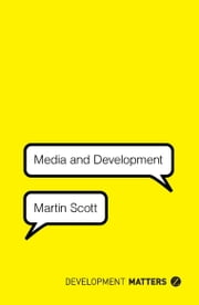 Media and Development ebook by Martin Scott