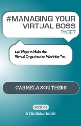 #MANAGING YOUR VIRTUAL BOSS tweet Book01 ebook by Carmela Southers