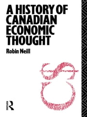 A History of Canadian Economic Thought ebook by Robin Neill