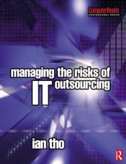 Managing the Risks of IT Outsourcing ebook by Ian Tho