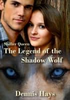 Shifter Queen: The Legend of the Shadow Wolf ebook by Dennis Hays