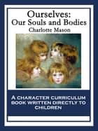 Ourselves: Our Souls and Bodies - With linked Table of Contents ebook by Charlotte Mason
