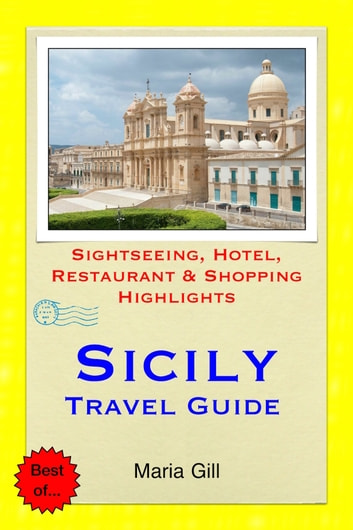 Sicily, Italy Travel Guide - Sightseeing, Hotel, Restaurant & Shopping Highlights (Illustrated) ebook by Maria Gill
