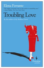 Troubling Love ebook by Elena Ferrante, Ann Goldstein