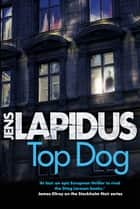 Top Dog - The brilliant Scandi-noir thriller, for fans of Stieg Larsson and Jo Nesbø ebook by Jens Lapidus, Alice Menzies