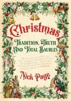 Christmas: Tradition, Truth and Total Baubles ebook by Nick Page