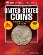 The Official Red Book: A Guide Book of United States Coins, Professional Edition ebook by R.S. Yeoman, Kenneth Bressett