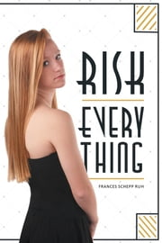 Risk Everything ebook by Frances Schepp Ruh