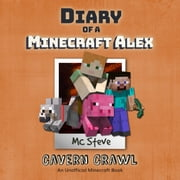 Diary Of A Minecraft Alex Book 3 - Cavern Crawl audiobook by MC Steve