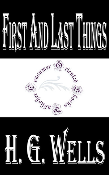 First and Last Things: A Confession of Faith and Rule of Life ebook by H.G. Wells