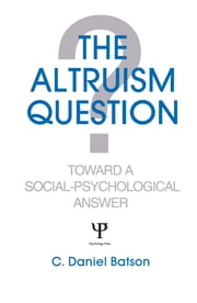 The Altruism Question - Toward A Social-psychological Answer ebook by C. Daniel Batson